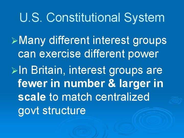 U. S. Constitutional System ØMany different interest groups can exercise different power ØIn Britain,