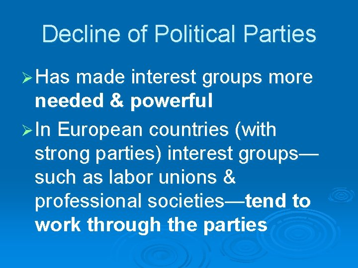 Decline of Political Parties Ø Has made interest groups more needed & powerful Ø