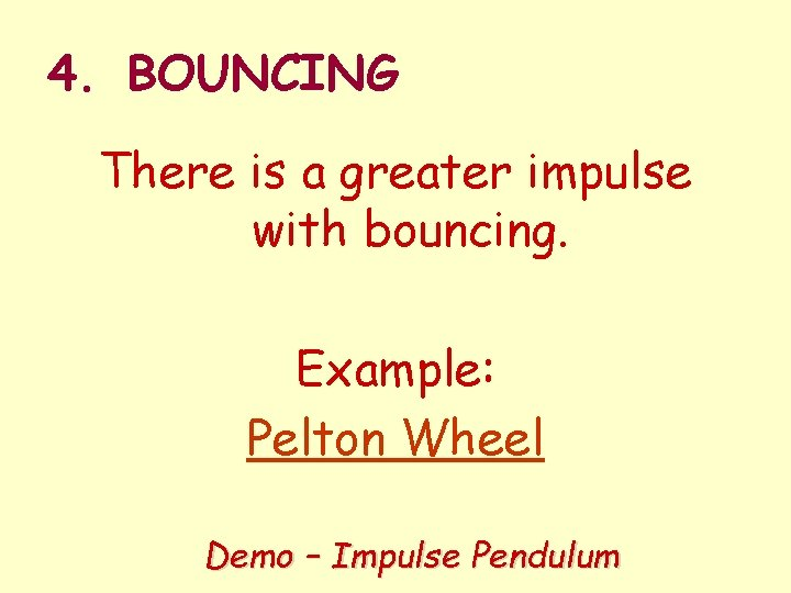 4. BOUNCING There is a greater impulse with bouncing. Example: Pelton Wheel Demo –