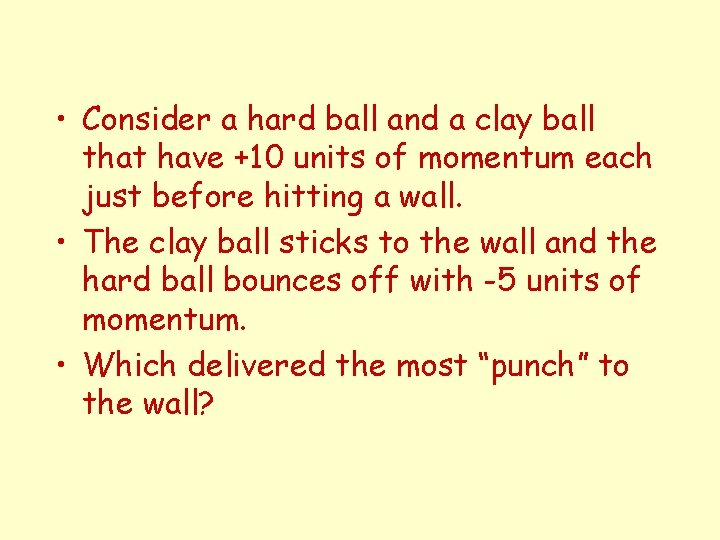 • Consider a hard ball and a clay ball that have +10 units