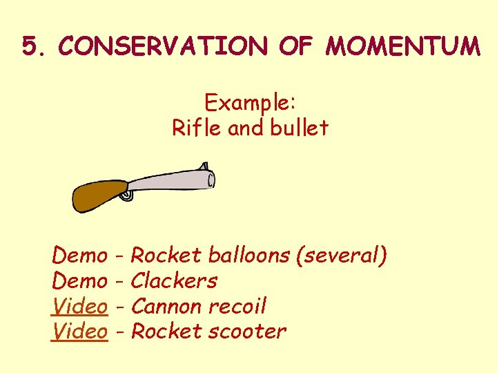 5. CONSERVATION OF MOMENTUM Example: Rifle and bullet Demo - Rocket balloons (several) Demo