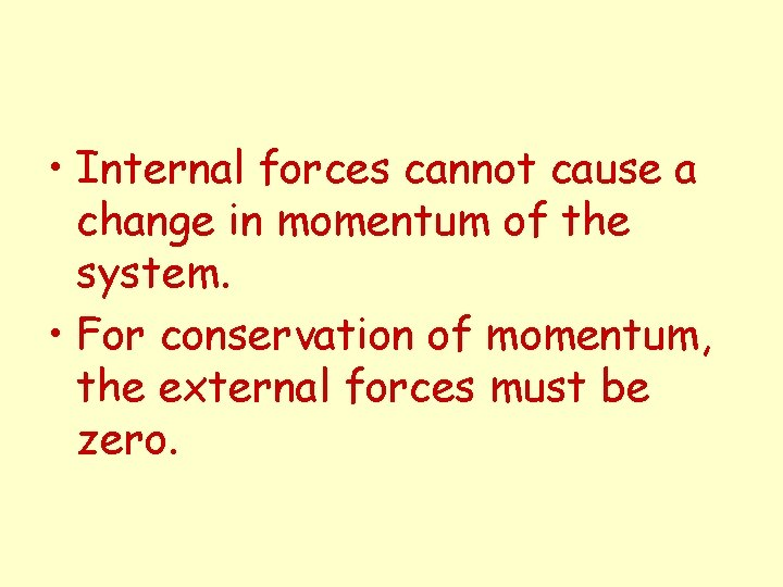 • Internal forces cannot cause a change in momentum of the system. •