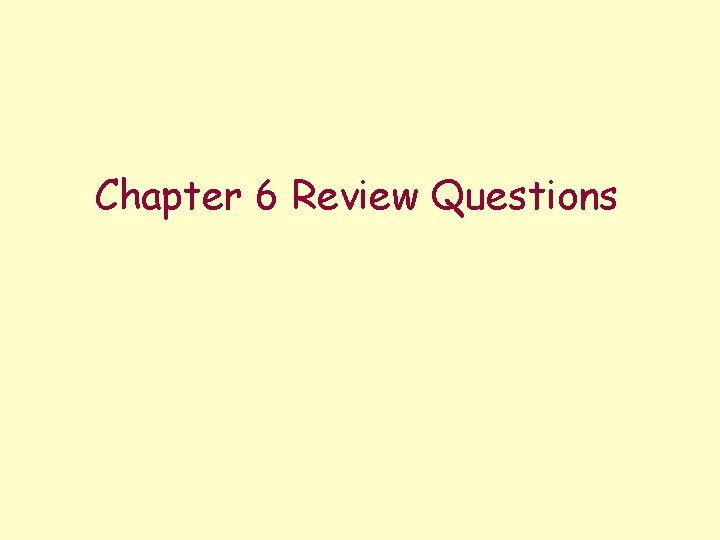 Chapter 6 Review Questions