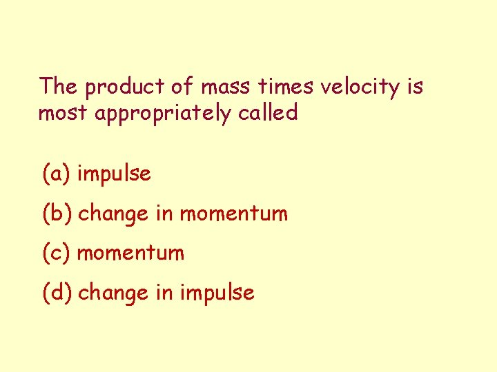 The product of mass times velocity is most appropriately called (a) impulse (b) change