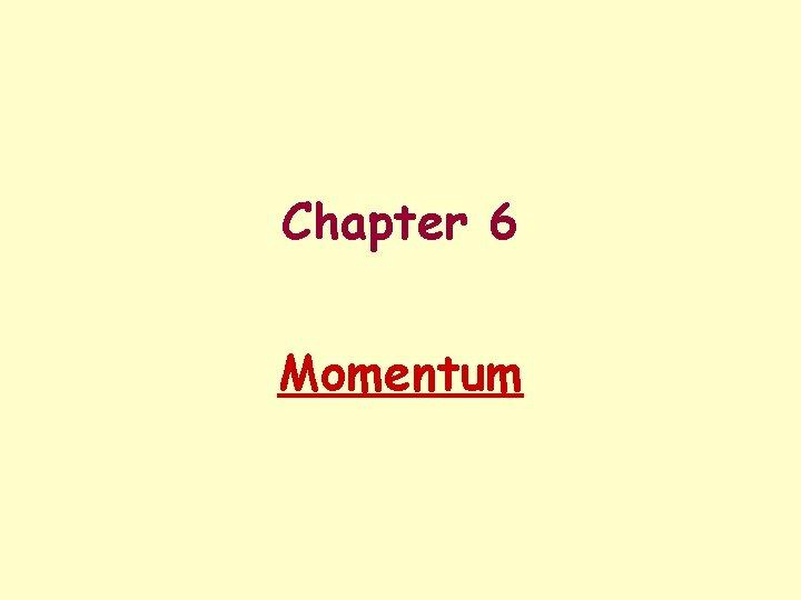 Chapter 6 Momentum