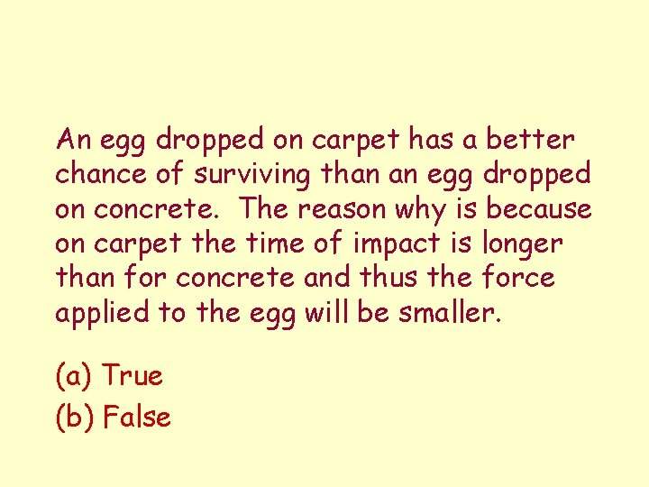 An egg dropped on carpet has a better chance of surviving than an egg