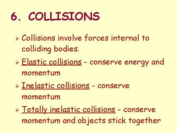 6. COLLISIONS Ø Ø Collisions involve forces internal to colliding bodies. Elastic collisions -