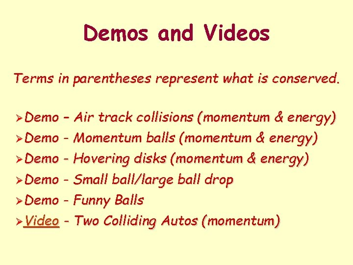 Demos and Videos Terms in parentheses represent what is conserved. ØDemo – Air track