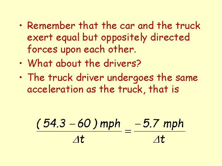 • Remember that the car and the truck exert equal but oppositely directed