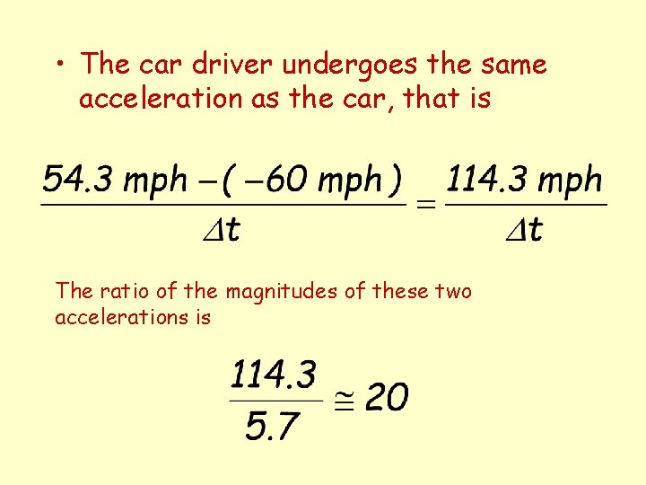 • The car driver undergoes the same acceleration as the car, that is