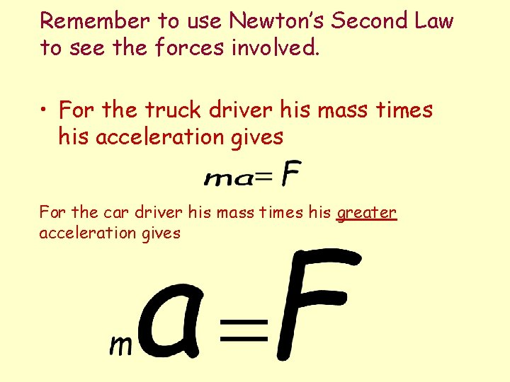 Remember to use Newton's Second Law to see the forces involved. • For the