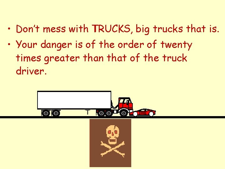 , big trucks that is. • Don't mess with TRUCKS T • Your danger