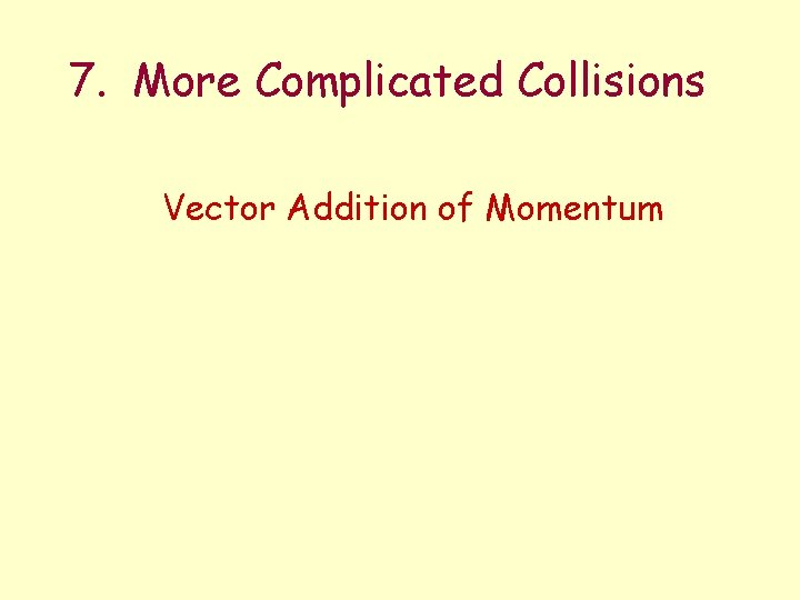 7. More Complicated Collisions Vector Addition of Momentum
