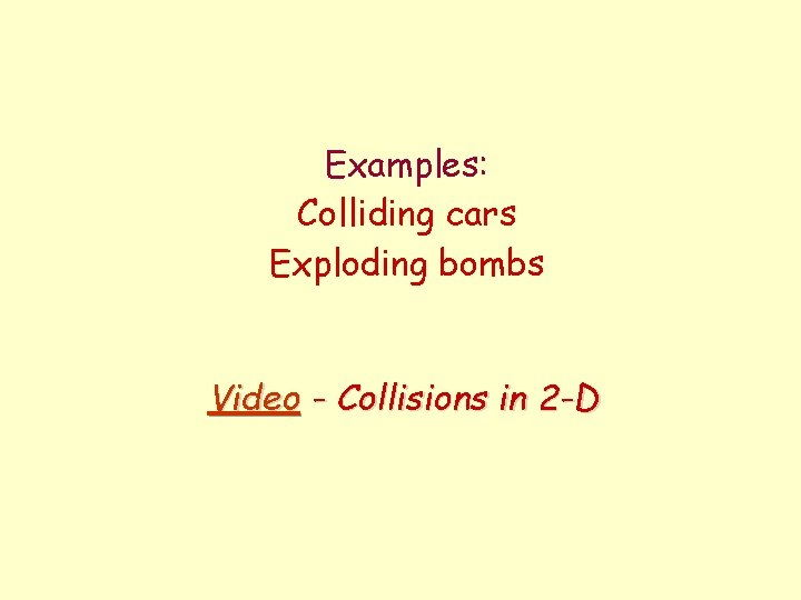 Examples: Colliding cars Exploding bombs Video - Collisions in 2 -D