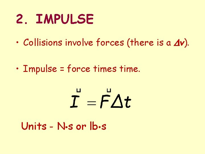 2. IMPULSE • Collisions involve forces (there is a Dv). • Impulse = force