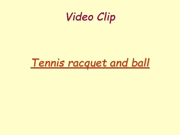 Video Clip Tennis racquet and ball