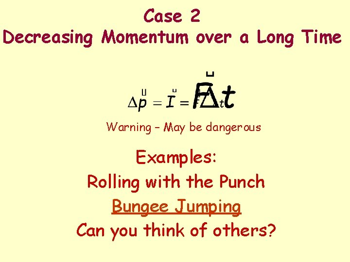 Case 2 Decreasing Momentum over a Long Time Warning – May be dangerous Examples:
