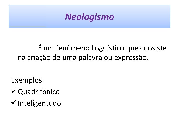 Neologismo É um fenômeno linguístico que consiste na criação de uma palavra ou expressão.