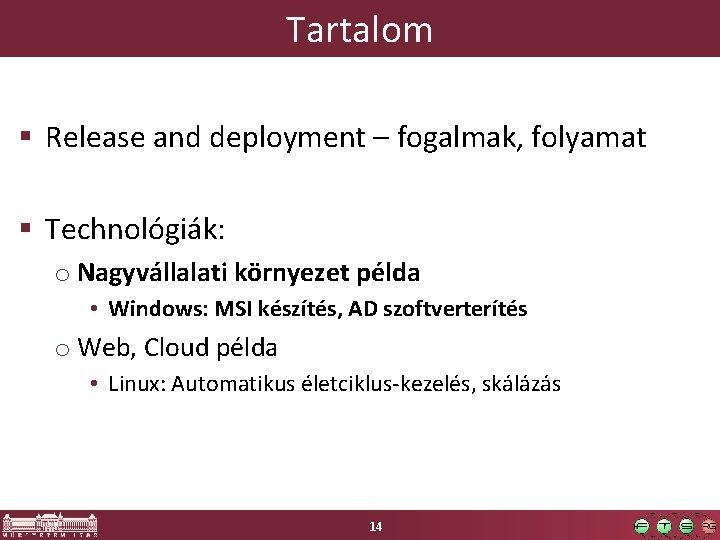Tartalom § Release and deployment – fogalmak, folyamat § Technológiák: o Nagyvállalati környezet példa