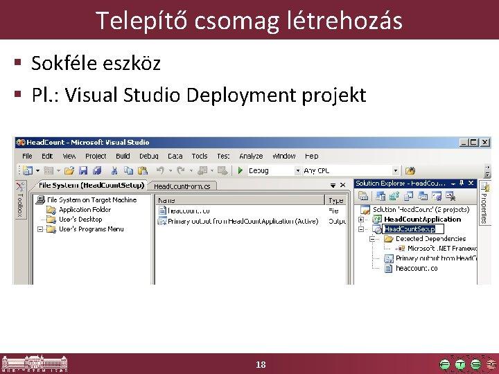 Telepítő csomag létrehozás § Sokféle eszköz § Pl. : Visual Studio Deployment projekt 18