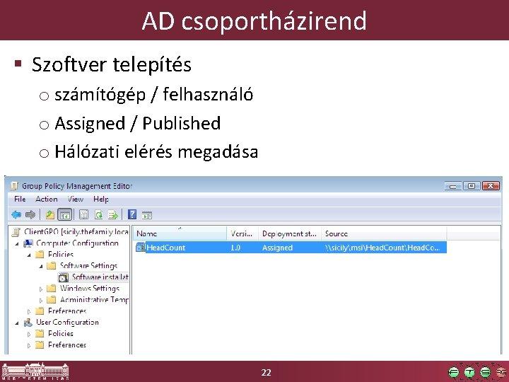 AD csoportházirend § Szoftver telepítés o számítógép / felhasználó o Assigned / Published o
