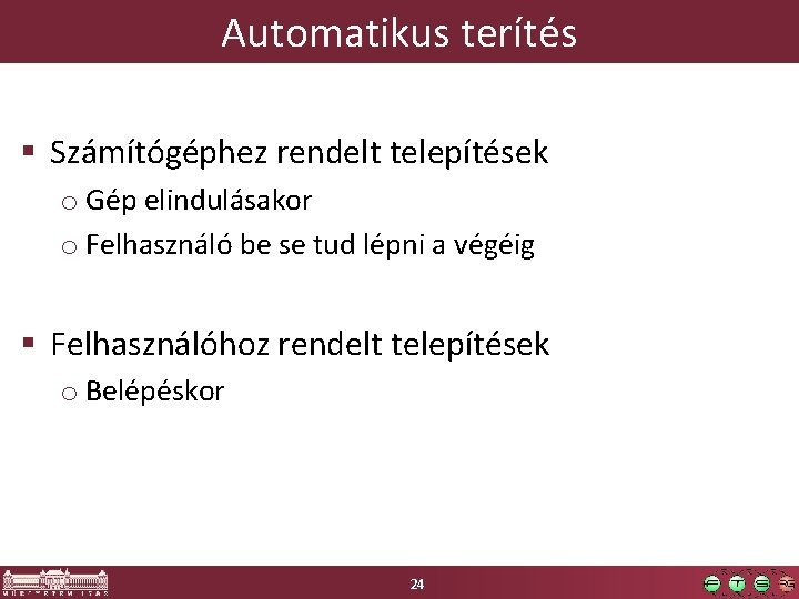Automatikus terítés § Számítógéphez rendelt telepítések o Gép elindulásakor o Felhasználó be se tud