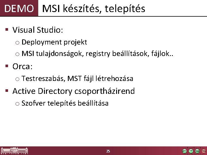 DEMO MSI készítés, telepítés § Visual Studio: o Deployment projekt o MSI tulajdonságok, registry