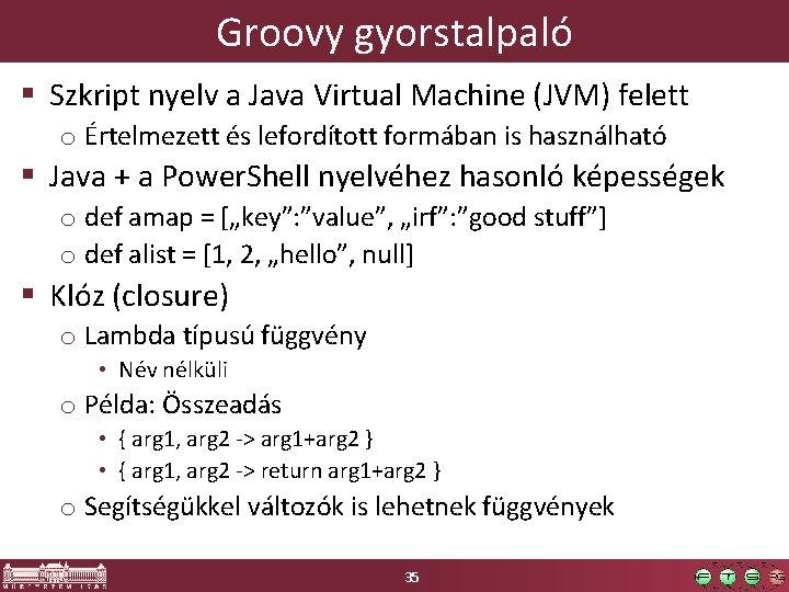 Groovy gyorstalpaló § Szkript nyelv a Java Virtual Machine (JVM) felett o Értelmezett és