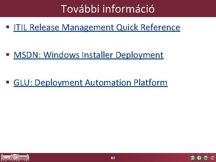 További információ § ITIL Release Management Quick Reference § MSDN: Windows Installer Deployment §