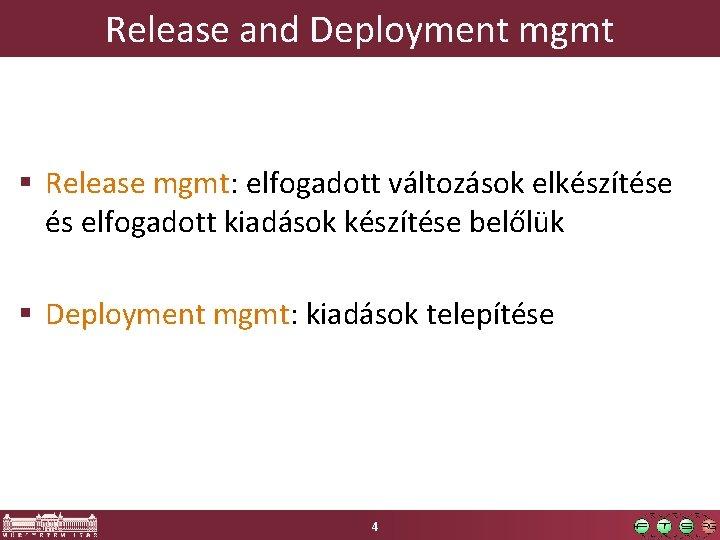 Release and Deployment mgmt § Release mgmt: elfogadott változások elkészítése és elfogadott kiadások készítése