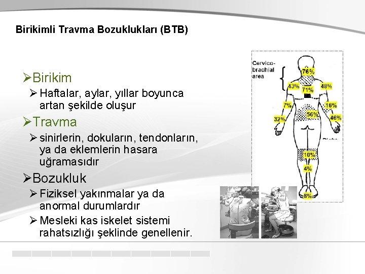 Birikimli Travma Bozuklukları (BTB) Birikim Haftalar, aylar, yıllar boyunca artan şekilde oluşur Travma sinirlerin,
