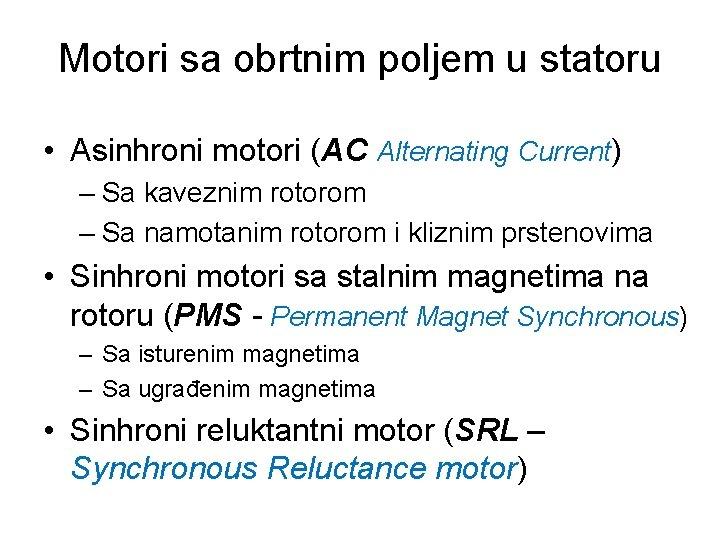 Motori sa obrtnim poljem u statoru • Asinhroni motori (AC Alternating Current) – Sa