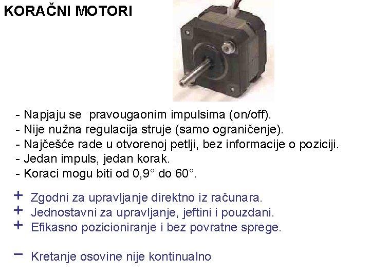 KORAČNI MOTORI - Napjaju se pravougaonim impulsima (on/off). - Nije nužna regulacija struje (samo
