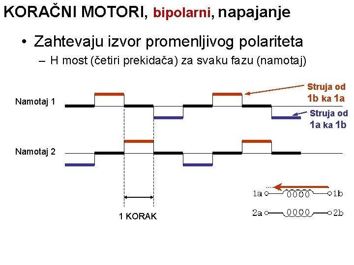 KORAČNI MOTORI, bipolarni, napajanje • Zahtevaju izvor promenljivog polariteta – H most (četiri prekidača)