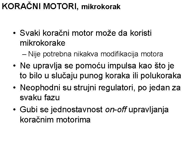 KORAČNI MOTORI, mikrokorak • Svaki koračni motor može da koristi mikrokorake – Nije potrebna