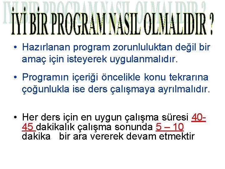 • Hazırlanan program zorunluluktan değil bir amaç için isteyerek uygulanmalıdır. • Programın içeriği