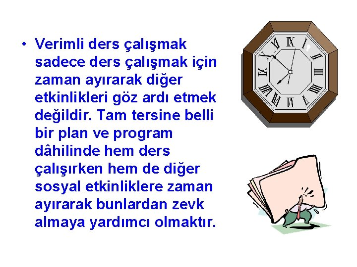 • Verimli ders çalışmak sadece ders çalışmak için zaman ayırarak diğer etkinlikleri göz