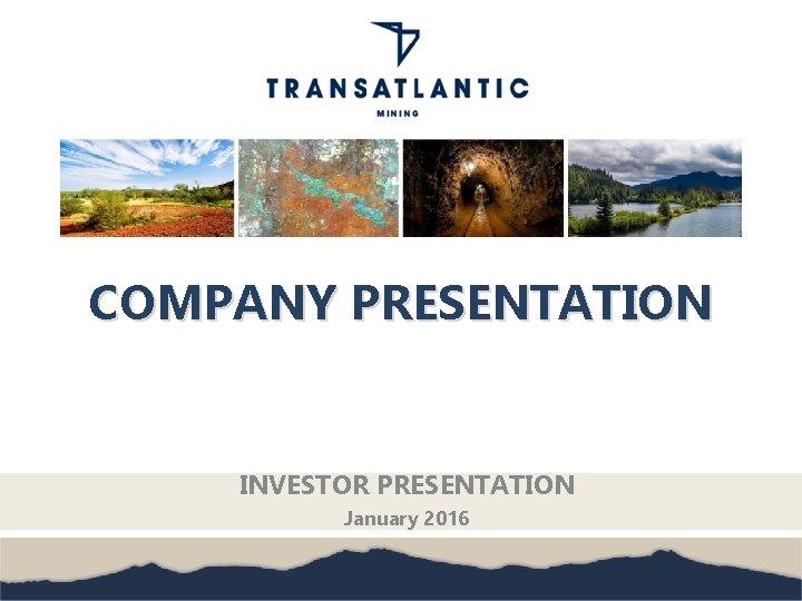 COMPANY PRESENTATION INVESTOR PRESENTATION January 2016