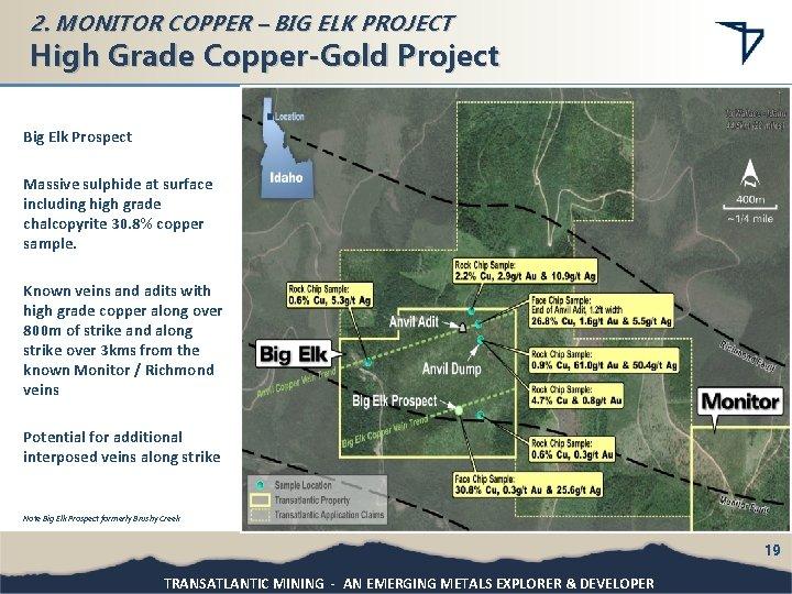 2. MONITOR COPPER – BIG ELK PROJECT High Grade Copper-Gold Project Big Elk Prospect