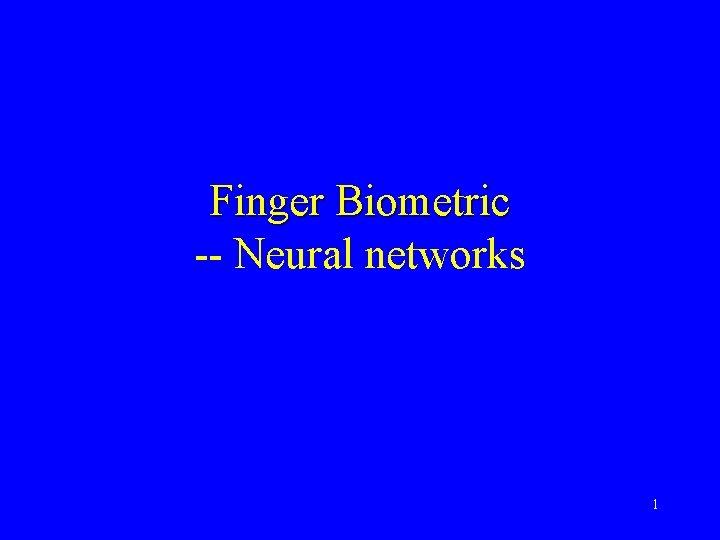 Finger Biometric -- Neural networks 1