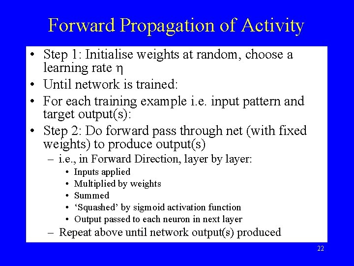 Forward Propagation of Activity • Step 1: Initialise weights at random, choose a learning