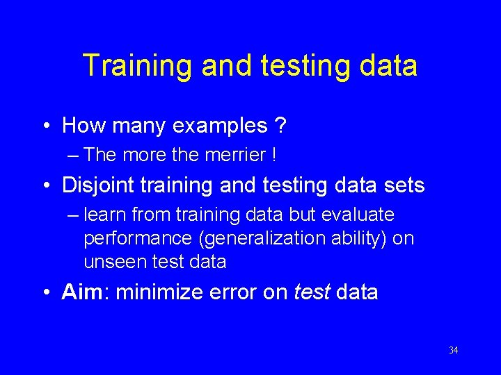 Training and testing data • How many examples ? – The more the merrier