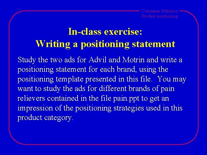 Consumer Behavior Product positioning In-class exercise: Writing a positioning statement Study the two ads