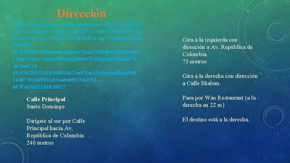 Dirección https: //www. google. com. do/maps/dir/Calle+Principal, +S anto+Domingo/Colegio+CEMEP, +Calle+Shalom+No. 5+ Casi+Esq. +Av. +Rep%C 3%BAblica+de+Colombia/@18.