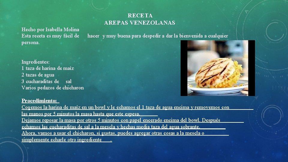 RECETA AREPAS VENEZOLANAS Hecho por Isabella Molina Esta receta es muy fácil de hacer