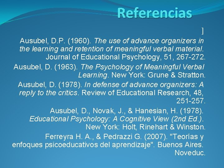 Referencias ] Ausubel, D. P. (1960). The use of advance organizers in the learning