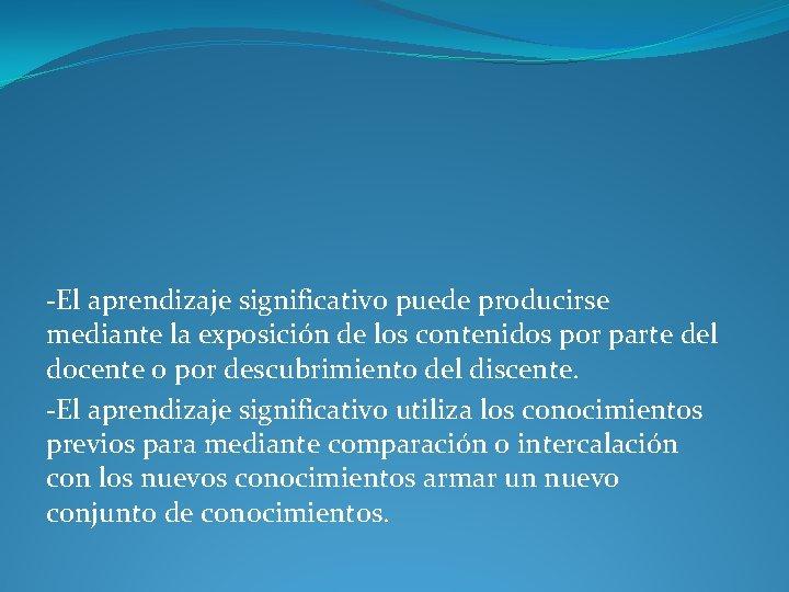 -El aprendizaje significativo puede producirse mediante la exposición de los contenidos por parte del