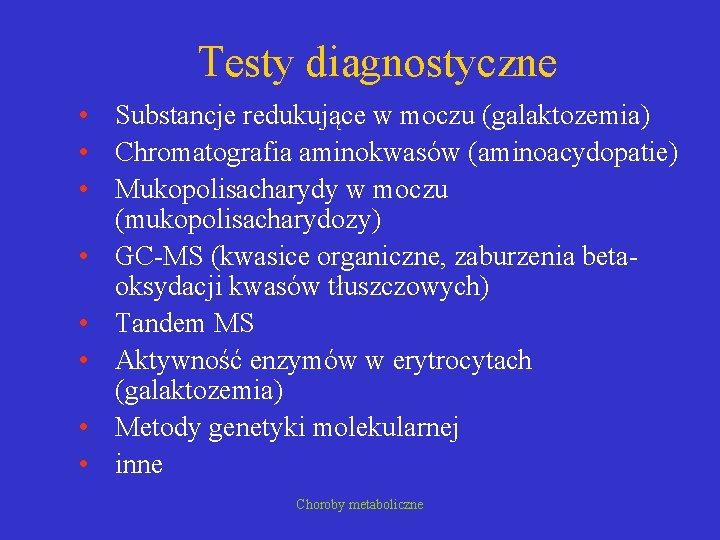 Testy diagnostyczne • Substancje redukujące w moczu (galaktozemia) • Chromatografia aminokwasów (aminoacydopatie) • Mukopolisacharydy