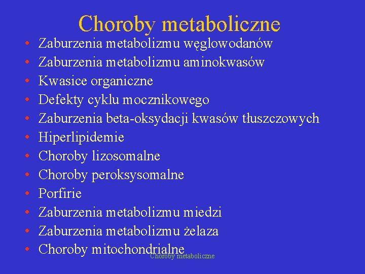 • • • Choroby metaboliczne Zaburzenia metabolizmu węglowodanów Zaburzenia metabolizmu aminokwasów Kwasice organiczne