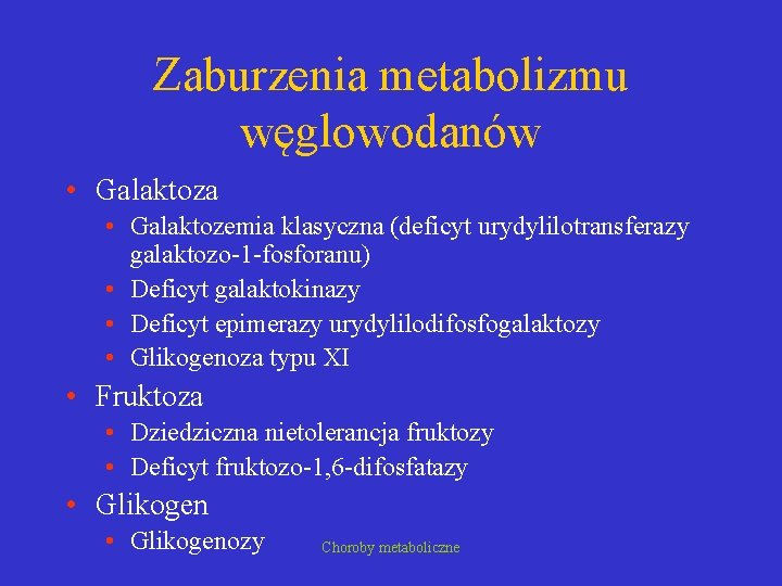 Zaburzenia metabolizmu węglowodanów • Galaktoza • Galaktozemia klasyczna (deficyt urydylilotransferazy galaktozo-1 -fosforanu) • Deficyt